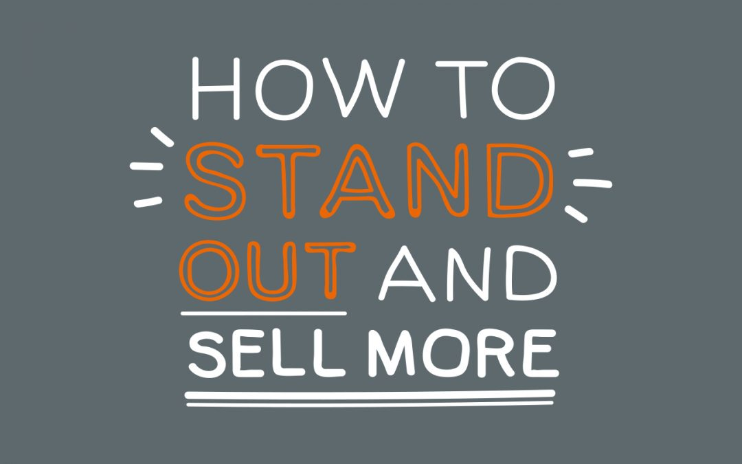 How To Stand Out and Sell More